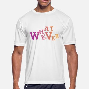 Whatever Quotes whatever quote - Men's Moisture Wicking Performance T-Shirt