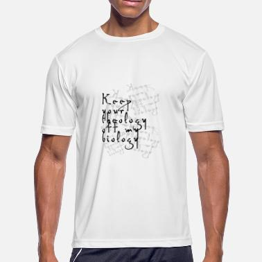 Theology Philosophy Keep Your Theology Off My Biology - Men's Sport T-Shirt