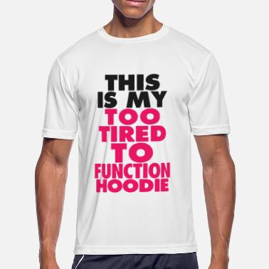 Too Tired To Function This Is My Too Tired To Function Hoodie - Men's Moisture Wicking Performance T-Shirt