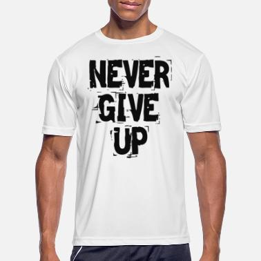 Give Never Give Up - Men's Sport T-Shirt