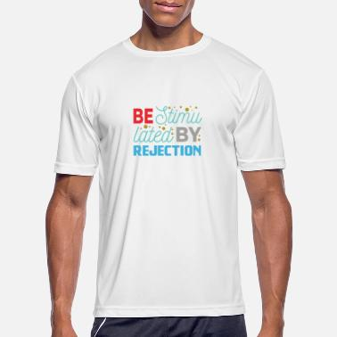 Stimulation Be stimulated by rejection - Men's Sport T-Shirt