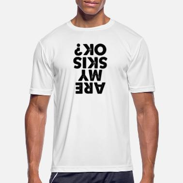 Skis Are My Skis Ok? funny skiing Shirt - Men's Sport T-Shirt