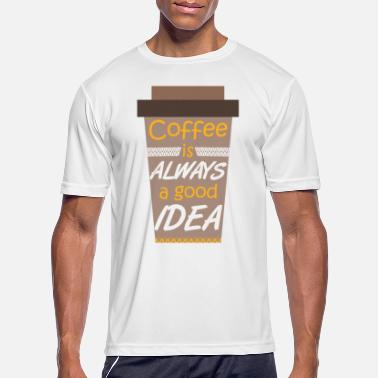 Coffeeshop Coffee is always a good idea Coffeeshop - Men's Sport T-Shirt