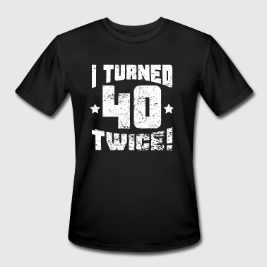 I Turned 40 Twice I Turned 40 Twice! 80th Birthday - Men's Moisture Wicking Performance T-Shirt