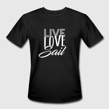 Live Love Sail Sailing - Sail - Sailor - Water - Water sport - Men's Moisture Wicking Performance T-Shirt