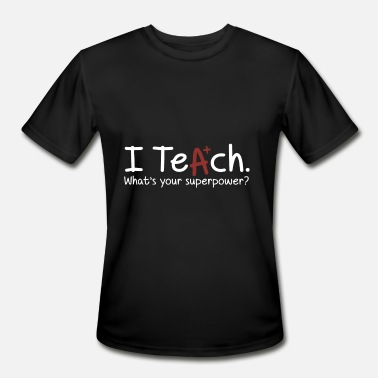 I Teach Whats Your Superpower I Teach Whats Your Superpower - Men's Moisture Wicking Performance T-Shirt