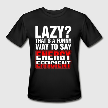 Lazy Thats a Funny Energy Efficient - Men's Moisture Wicking Performance T-Shirt