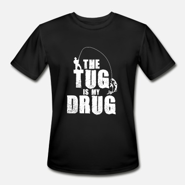Drugs Fishing The Tug Is My Drug - Fishing Gift - Men's Moisture Wicking Performance T-Shirt