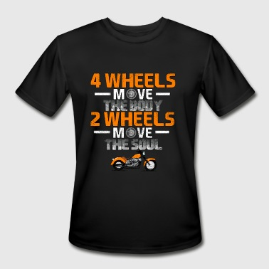 4 Wheels Move The Body 4 WHEELS MOVE THE BODY 2 WHEELS MOVE THE SOUL - Men's Moisture Wicking Performance T-Shirt