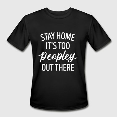 stay it s too peopley out there autism - Men's Moisture Wicking Performance T-Shirt