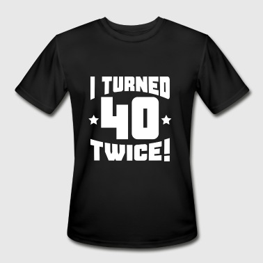 I Turned 40 Twice I Turned 40 Twice! Funny 80th Birthday - Men's Moisture Wicking Performance T-Shirt