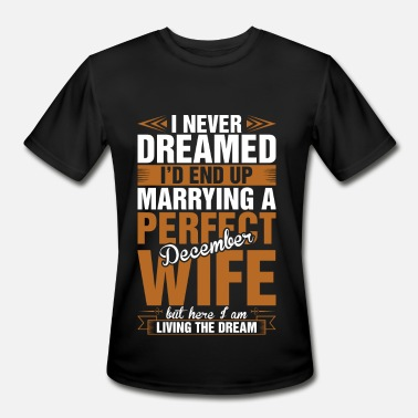 December Wife Marrying A Perfect December Wife - Men's Moisture Wicking Performance T-Shirt