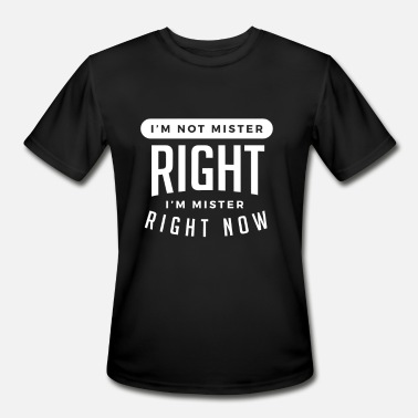 Mister Right I m Not Mister Right I m Mister Right Now - Men's Moisture Wicking Performance T-Shirt