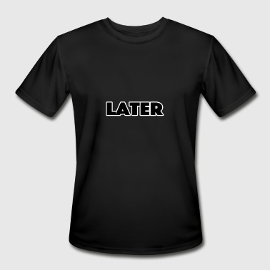 Laters later - Men's Moisture Wicking Performance T-Shirt