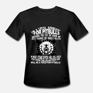 Pit Bull Advocate I'm A Loyal Advocate For Pit Bulls T Shirt - Men's Moisture Wicking Performance T-Shirt