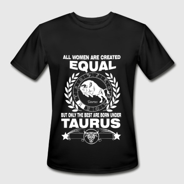 Zodiac Capricorn Clothes Born under Taurus - All women are created equal - Men's Moisture Wicking Performance T-Shirt