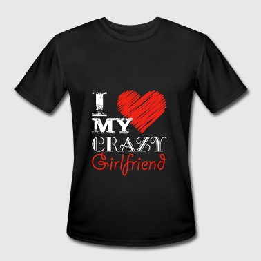Love My Crazy Girlfriend I love my crazy girlfriend - Men's Moisture Wicking Performance T-Shirt