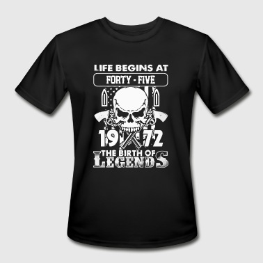 Begins At Forty Five 1972 the birth of Legends shirt - Men's Moisture Wicking Performance T-Shirt