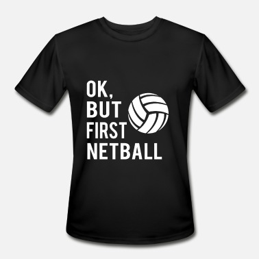 Netball Quotes Ok, But First Netball - Men's Moisture Wicking Performance T-Shirt