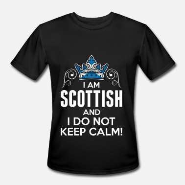 Scottish Calm Im Scottish I Dont Keep Calm - Men's Moisture Wicking Performance T-Shirt