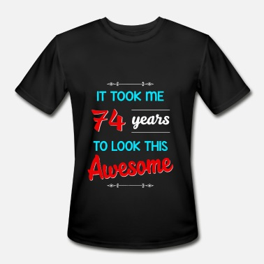 Years It took me 74 years to look this awesome - Men's Moisture Wicking Performance T-Shirt