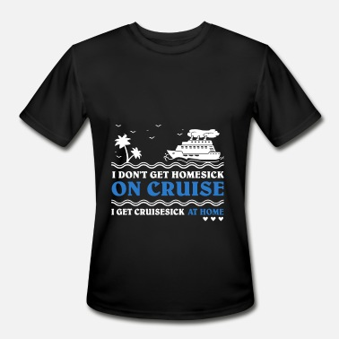 Homesickness I dont get homesick on cruise t shirts - Men's Moisture Wicking Performance T-Shirt