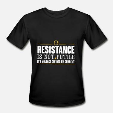 Electrician resistance is not futile it s voltage - Men's Moisture Wicking Performance T-Shirt