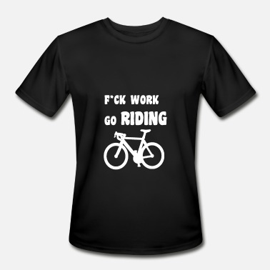 Fuck Riding fuck work go riding Cycling - Men's Moisture Wicking Performance T-Shirt