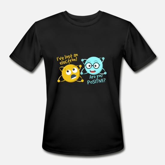 117df4af2 Science T-Shirts - I Lost An Electron Are You Positive Funny Science Joke -
