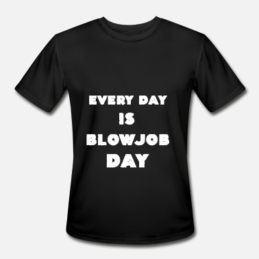 Sex Addict Every Day is Blowjob Day Sex Addict Gifts - Men's Moisture Wicking Performance T-Shirt