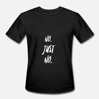 Is Just No. Just No - Men's Moisture Wicking Performance T-Shirt