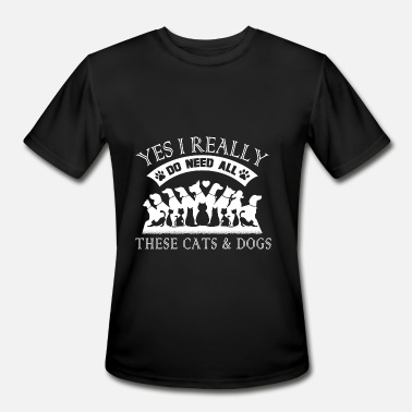 Peter Tosh Cats & dog - I really do need all of these pets - Men's Moisture Wicking Performance T-Shirt