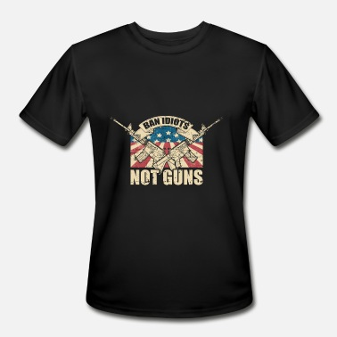 Banning Guns Anti Guns Ban idiots not guns - Men's Moisture Wicking Performance T-Shirt