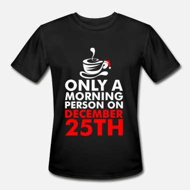 December 25th On A Morning Person On December 25th - Men's Moisture Wicking Performance T-Shirt