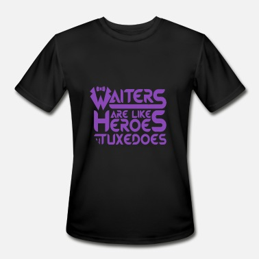 Smoke Weed Tuxedo Tuxedo - Waiters Are Heroes In Tuxedos - Job, Re - Men's Moisture Wicking Performance T-Shirt