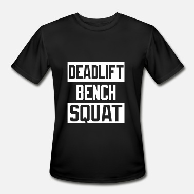 Bench Squat - Powerlifting Deadlift Bench Squat Worko - Men's Moisture Wicking Performance T-Shirt
