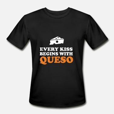 Queso Funny Queso - Every kiss begins with queso - Men's Moisture Wicking Performance T-Shirt