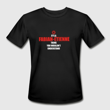 Fabian Geschenk it s a thing birthday understand FABIAN E - Men's Moisture Wicking Performance T-Shirt