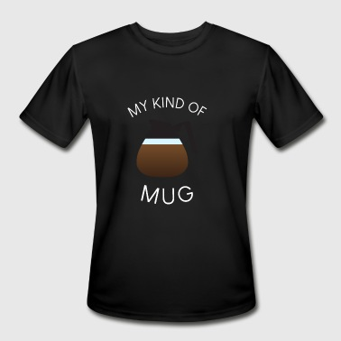 My Kind of mug - Men's Moisture Wicking Performance T-Shirt