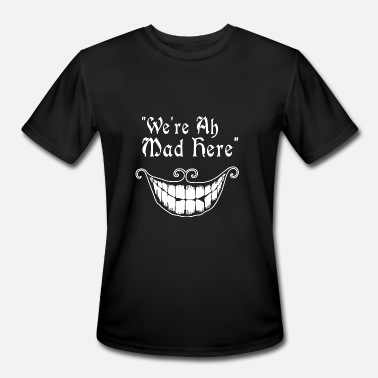 Mad were all mad here - Men's Moisture Wicking Performance T-Shirt