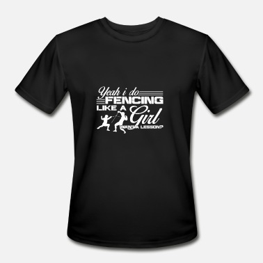 Fencing Girl Fencing Like A Girl Shirt - Men's Moisture Wicking Performance T-Shirt