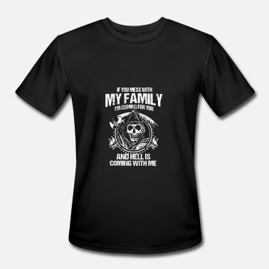 If You Mess With Me Mess With My Family I_m Coming For You Hell_s Coming With Me - Men's Sport T-Shirt