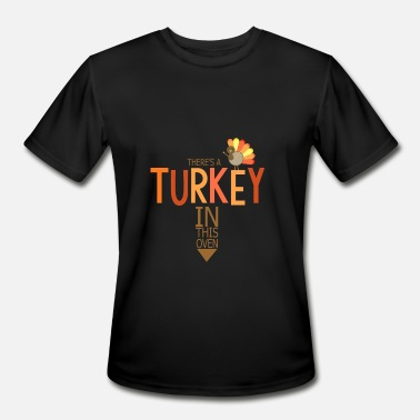 Womens Turkey There's A Turkey In The Oven Tshirt Thanksgiving - Men's Moisture Wicking Performance T-Shirt