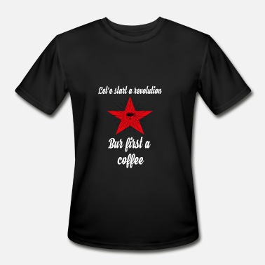 Start The Revolution Let's start a revolution But first a coffee - Men's Moisture Wicking Performance T-Shirt
