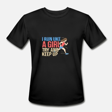 I Run Like A Girl Try To Keep Up i run like a girl try and keep up - Men's Moisture Wicking Performance T-Shirt