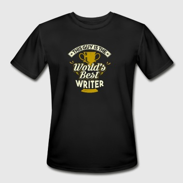 Best Writer In The World This Guy Is The World's Best Writer - Men's Moisture Wicking Performance T-Shirt