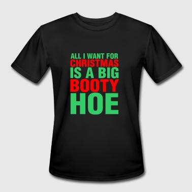 All I Want For Christmas Is A Big Booty Hoe - Men's Moisture Wicking Performance T-Shirt