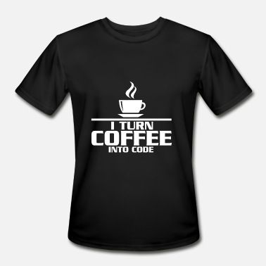 I Turn Coffee I turn coffee into code - Men's Moisture Wicking Performance T-Shirt