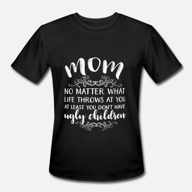 Mommy Super Girl Ugly - You Don't Have Ugly Children -Mother gift - Men's Moisture Wicking Performance T-Shirt
