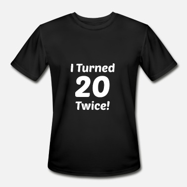 I Turned 20 Twice I Turned 20 Twice! 40th Birthday - Men's Moisture Wicking Performance T-Shirt